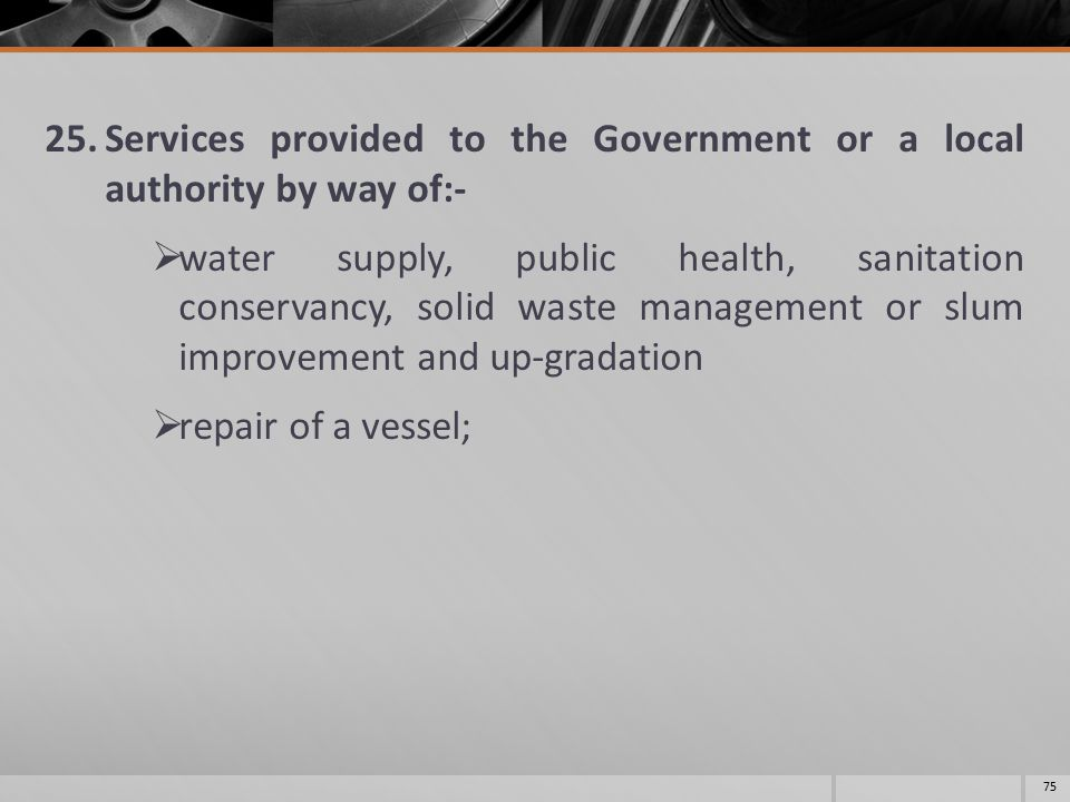 25.Services provided to the Government or a local authority by way of:-  water supply, public health, sanitation conservancy, solid waste management