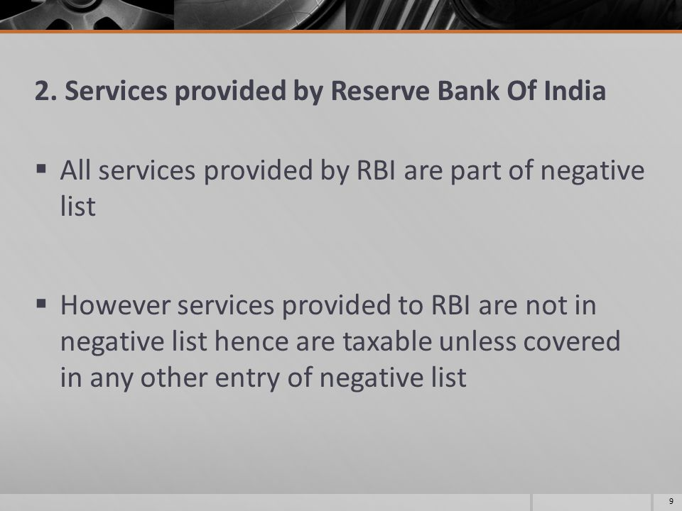 2. Services provided by Reserve Bank Of India  All services provided by RBI are part of negative list  However services provided to RBI are not in n