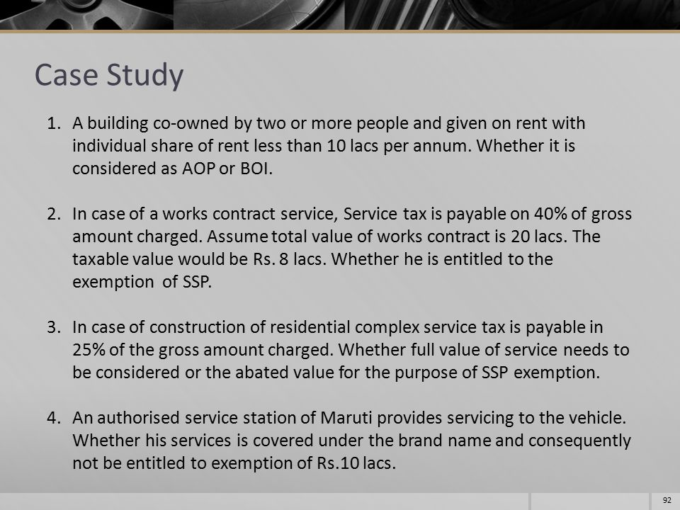 92 Case Study 1.A building co-owned by two or more people and given on rent with individual share of rent less than 10 lacs per annum. Whether it is c
