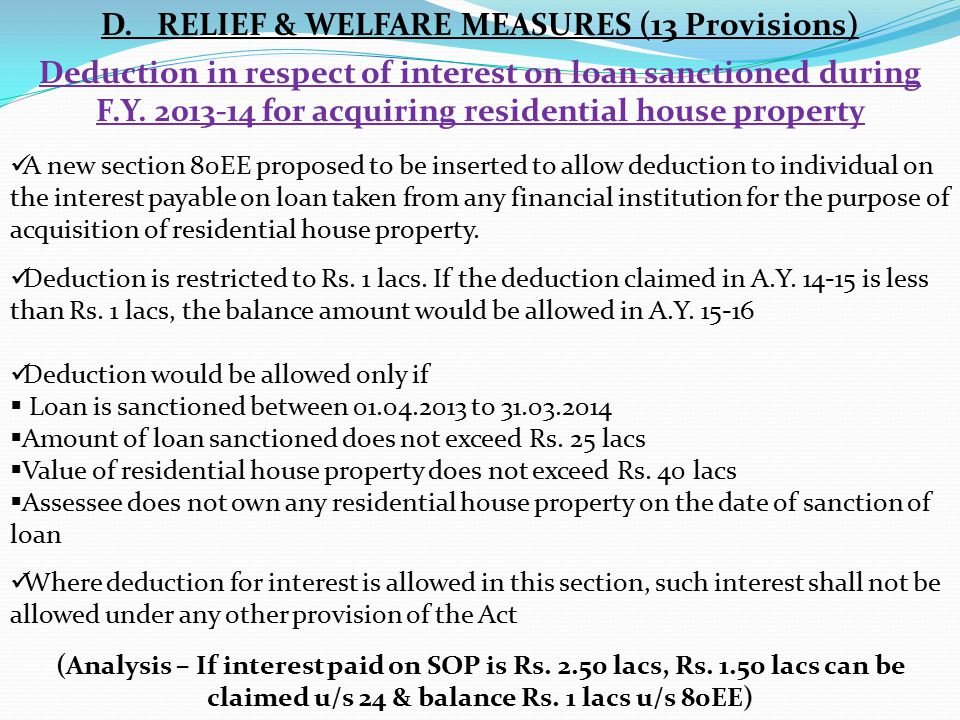 D. RELIEF & WELFARE MEASURES (13 Provisions) Deduction in respect of interest on loan sanctioned during F.Y. 2013-14 for acquiring residential house p