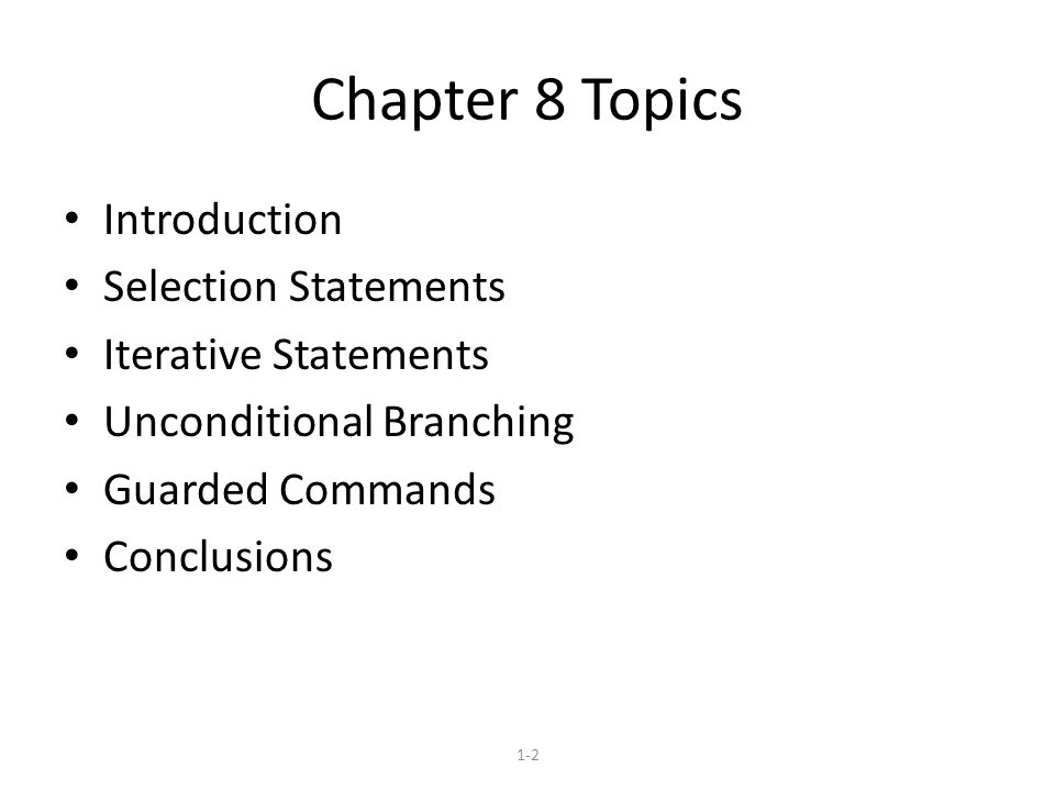 1-2 Chapter 8 Topics Introduction Selection Statements Iterative Statements Unconditional Branching Guarded Commands Conclusions