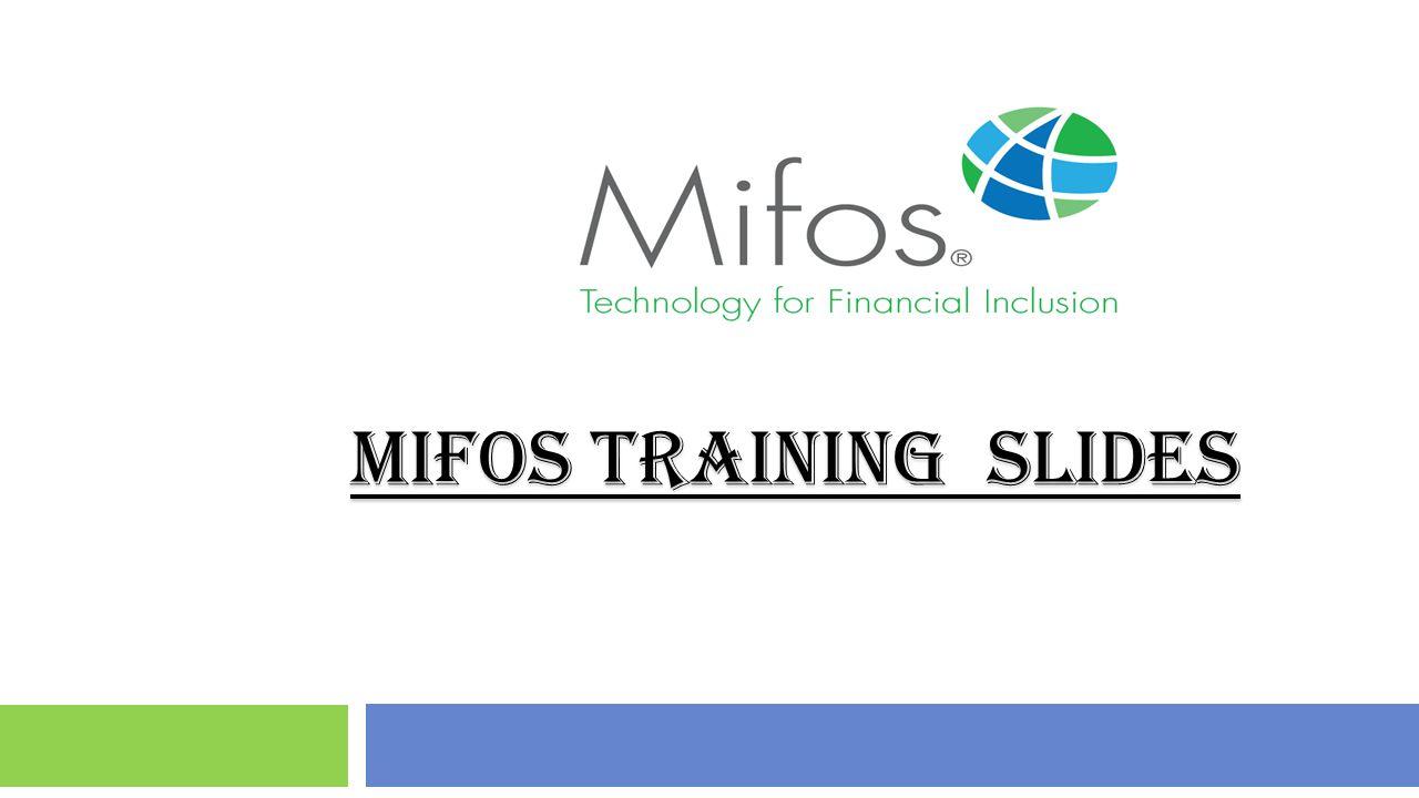 MIFOS TRAINING SLIDES