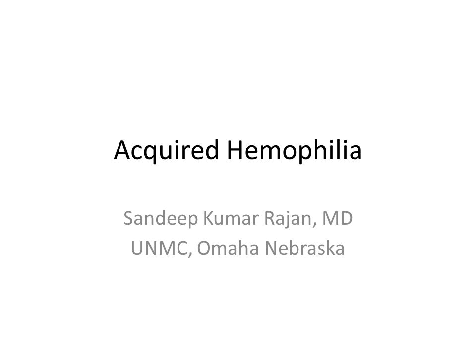 Acquired Hemophilia Sandeep Kumar Rajan, MD UNMC, Omaha Nebraska