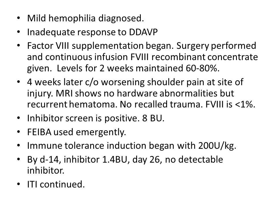 Mild hemophilia diagnosed. Inadequate response to DDAVP Factor VIII supplementation began.