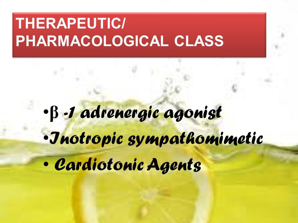 THERAPEUTIC/ PHARMACOLOGICAL CLASS β -1 adrenergic agonist Inotropic sympathomimetic Cardiotonic Agents