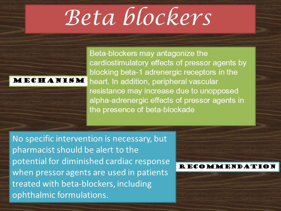 Beta blockers Beta-blockers may antagonize the cardiostimulatory effects of pressor agents by blocking beta-1 adrenergic receptors in the heart.