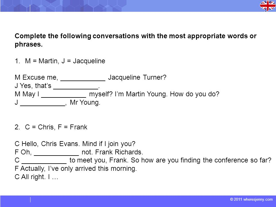 © 2011 wheresjenny.com Complete the following conversations with the most appropriate words or phrases.