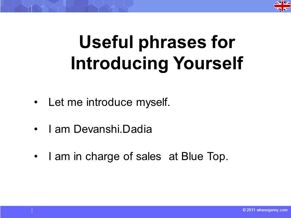 © 2011 wheresjenny.com Useful phrases for Introducing Yourself Let me introduce myself.