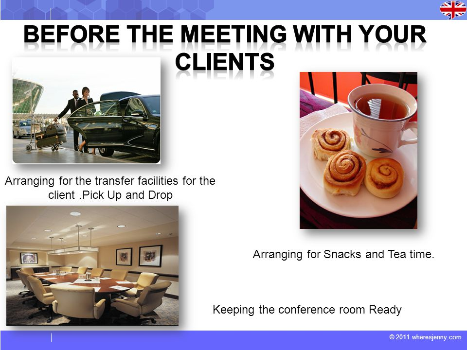 © 2011 wheresjenny.com Arranging for the transfer facilities for the client.Pick Up and Drop Keeping the conference room Ready Arranging for Snacks and Tea time.
