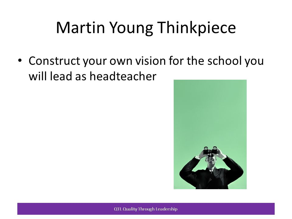 Martin Young Thinkpiece Construct your own vision for the school you will lead as headteacher QTL Quality Through Leadership
