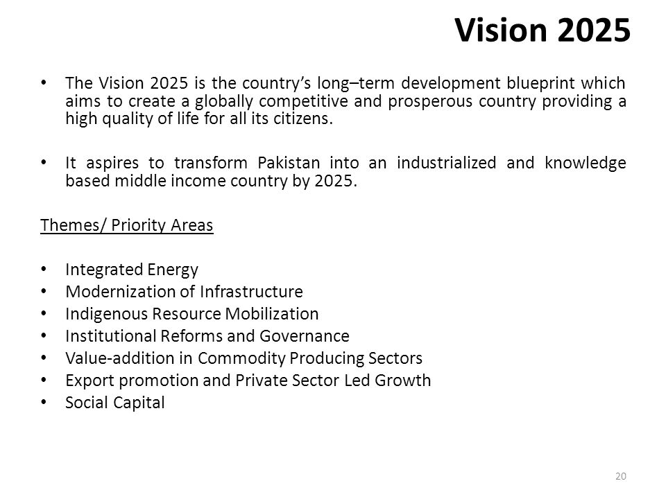 Vision 2025 The Vision 2025 is the country's long–term development blueprint which aims to create a globally competitive and prosperous country provid