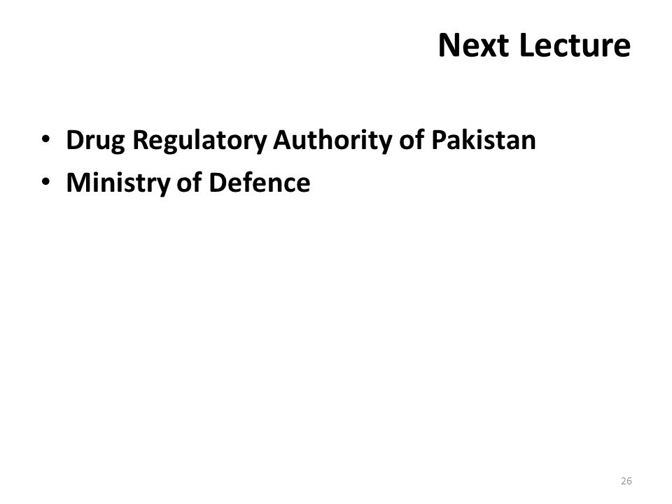 Next Lecture Drug Regulatory Authority of Pakistan Ministry of Defence 26