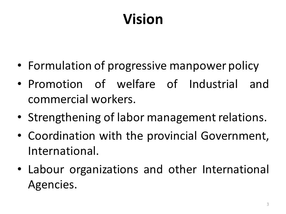 Vision Formulation of progressive manpower policy Promotion of welfare of Industrial and commercial workers. Strengthening of labor management relatio