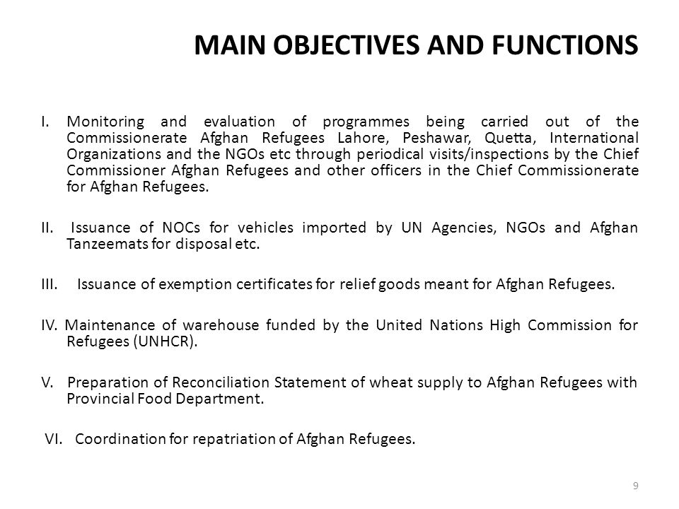 MAIN OBJECTIVES AND FUNCTIONS I. Monitoring and evaluation of programmes being carried out of the Commissionerate Afghan Refugees Lahore, Peshawar, Qu