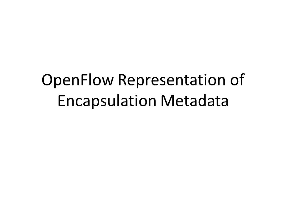 OpenFlow Representation of Encapsulation Metadata