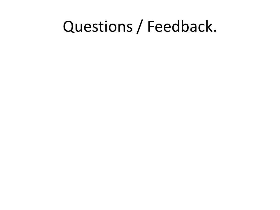 Questions / Feedback.