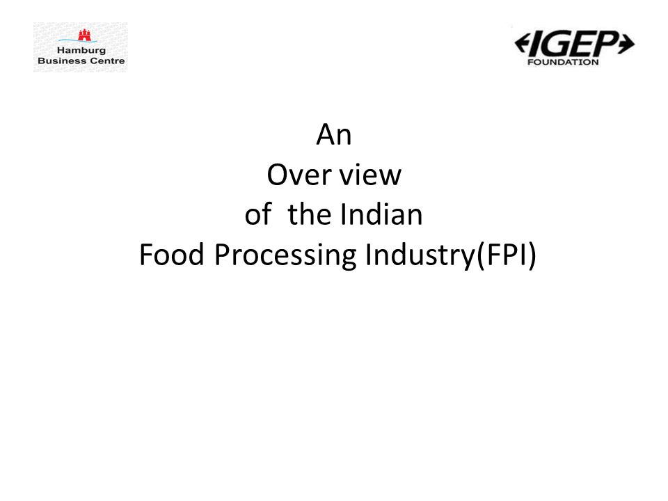 An Over view of the Indian Food Processing Industry(FPI)