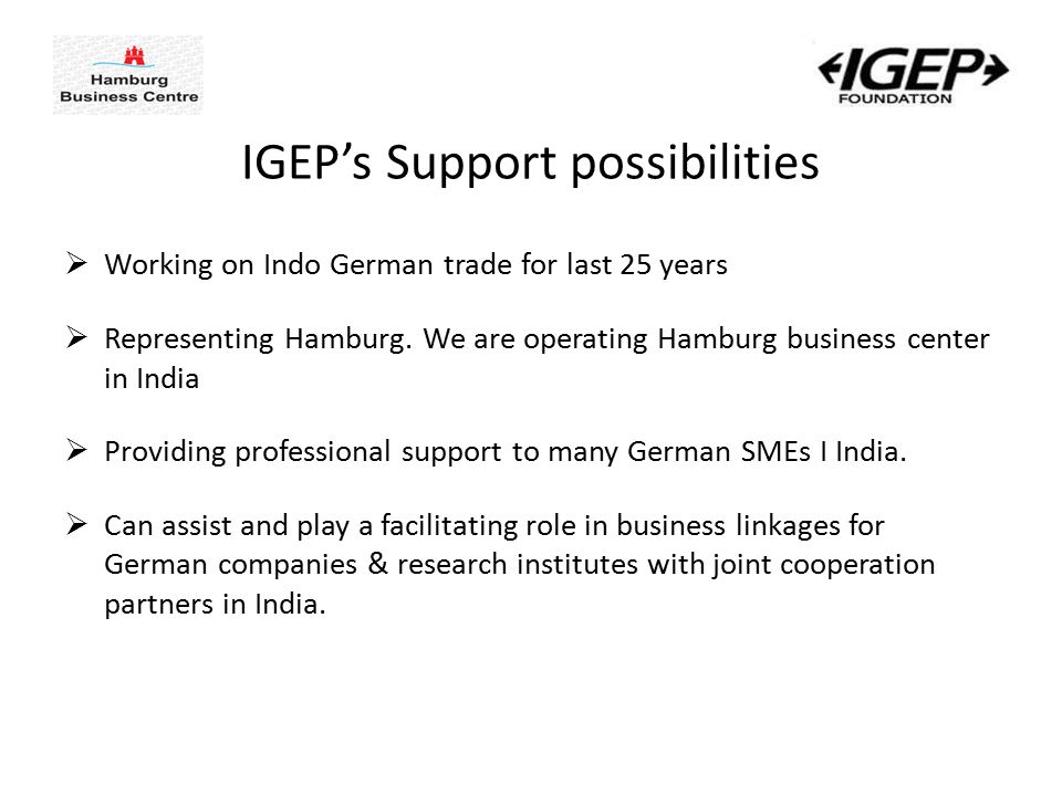 IGEP's Support possibilities  Working on Indo German trade for last 25 years  Representing Hamburg.
