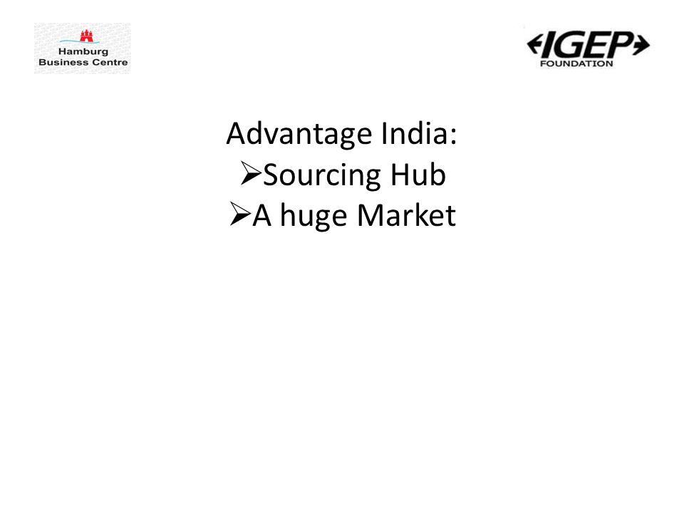 Advantage India:  Sourcing Hub  A huge Market