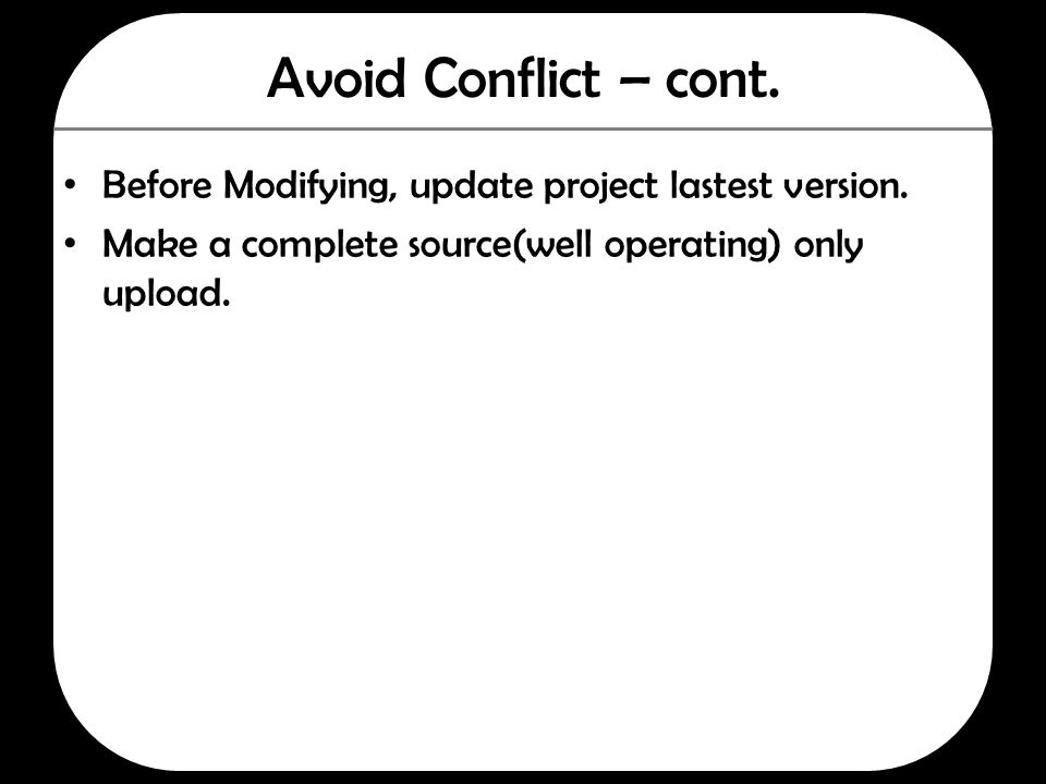 Avoid Conflict – cont. Before Modifying, update project lastest version.