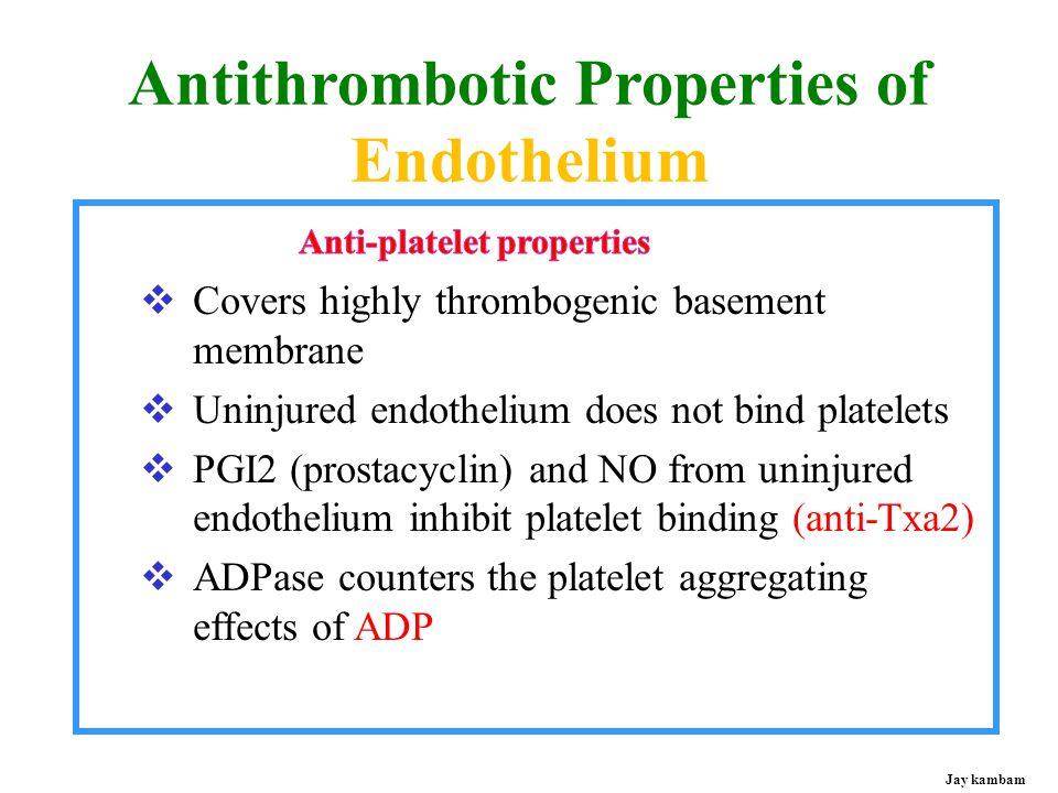Jay kambam VESSEL WALL Endothelin, Collagen, tPAI, vWF, Factors, PL Prostacyclin, NO, ADPase, tPA, Heparin, Thrombomodulin