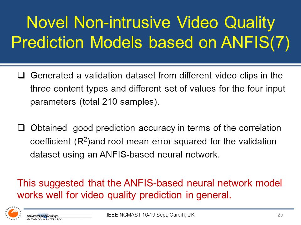 Novel Non-intrusive Video Quality Prediction Models based on ANFIS(7)  Generated a validation dataset from different video clips in the three content types and different set of values for the four input parameters (total 210 samples).
