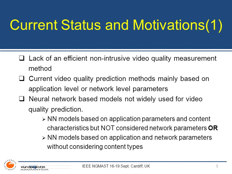 Current Status and Motivations(1)  Lack of an efficient non-intrusive video quality measurement method  Current video quality prediction methods mainly based on application level or network level parameters  Neural network based models not widely used for video quality prediction.