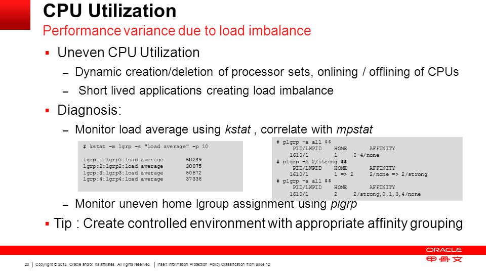 Copyright © 2013, Oracle and/or its affiliates. All rights reserved. Insert Information Protection Policy Classification from Slide 12 23 CPU Utilizat