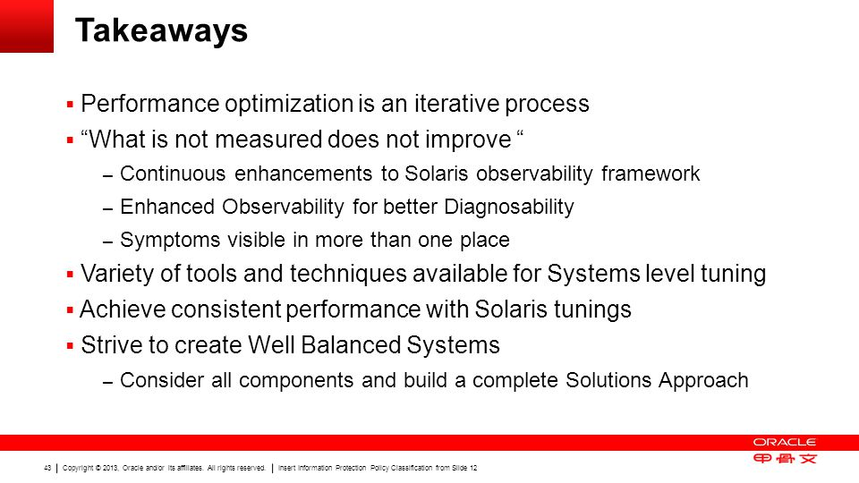 Copyright © 2013, Oracle and/or its affiliates. All rights reserved. Insert Information Protection Policy Classification from Slide 12 43 Takeaways 
