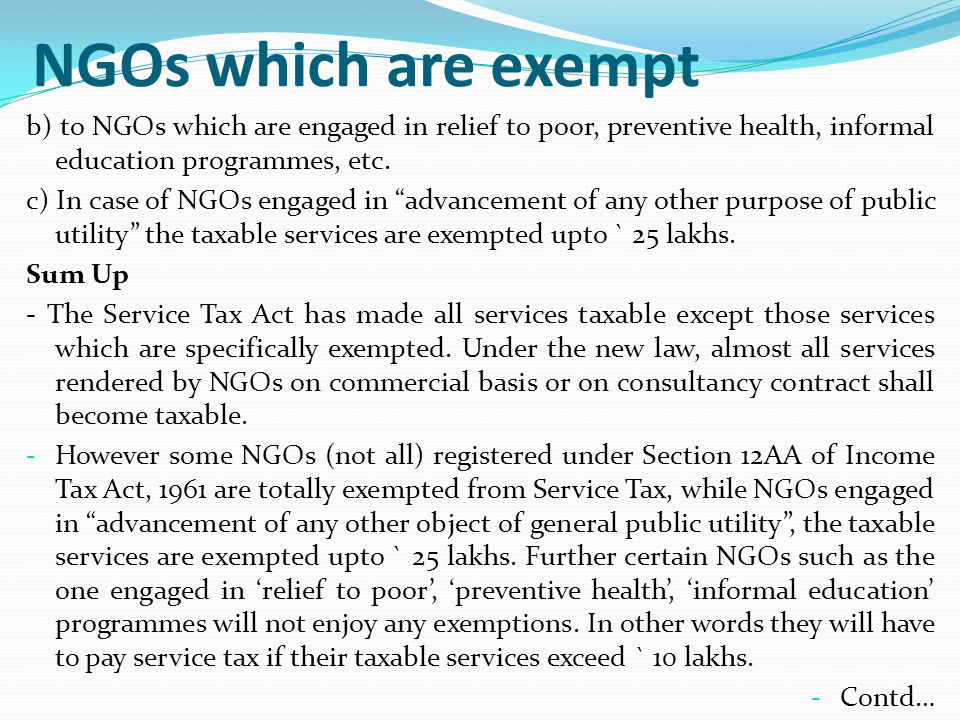 NGOs which are exempt b) to NGOs which are engaged in relief to poor, preventive health, informal education programmes, etc.