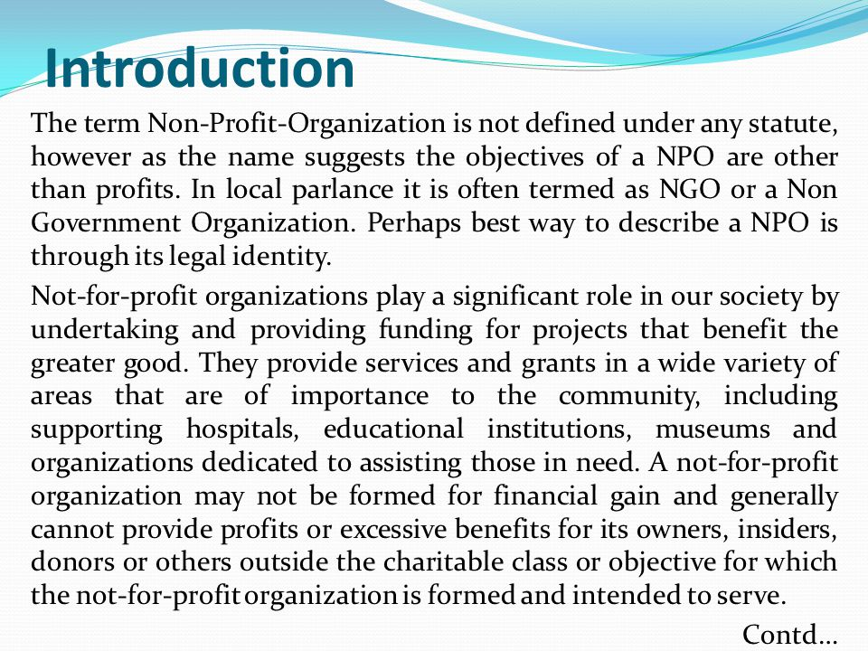 Introduction The term Non-Profit-Organization is not defined under any statute, however as the name suggests the objectives of a NPO are other than profits.