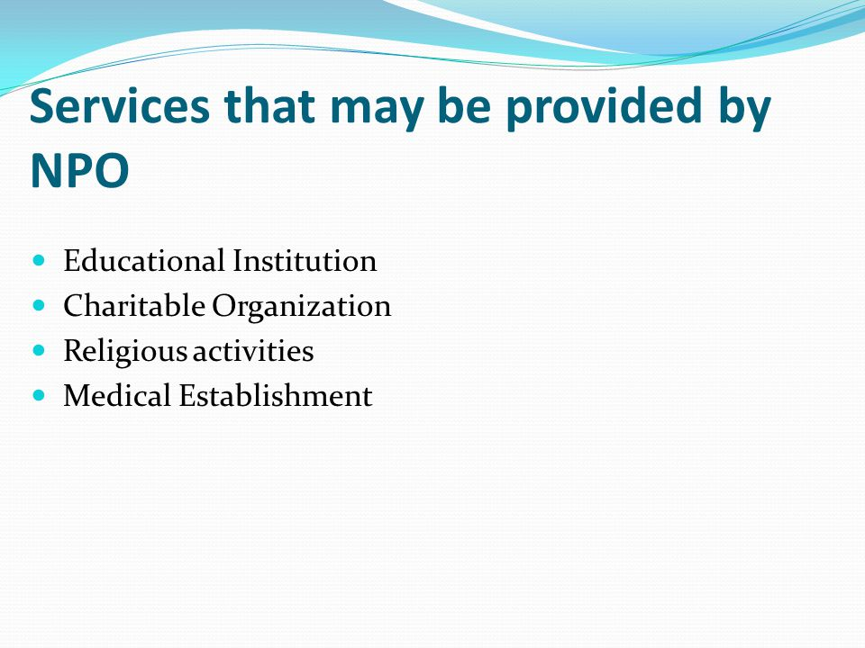 Services that may be provided by NPO Educational Institution Charitable Organization Religious activities Medical Establishment
