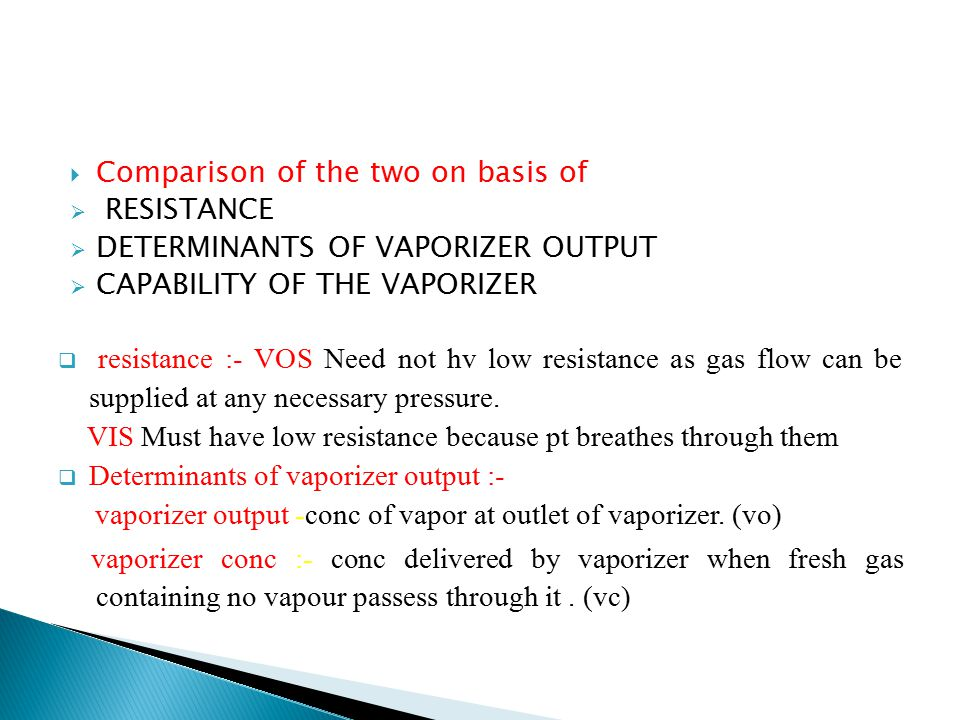  Comparison of the two on basis of  RESISTANCE  DETERMINANTS OF VAPORIZER OUTPUT  CAPABILITY OF THE VAPORIZER  resistance :- VOS Need not hv low
