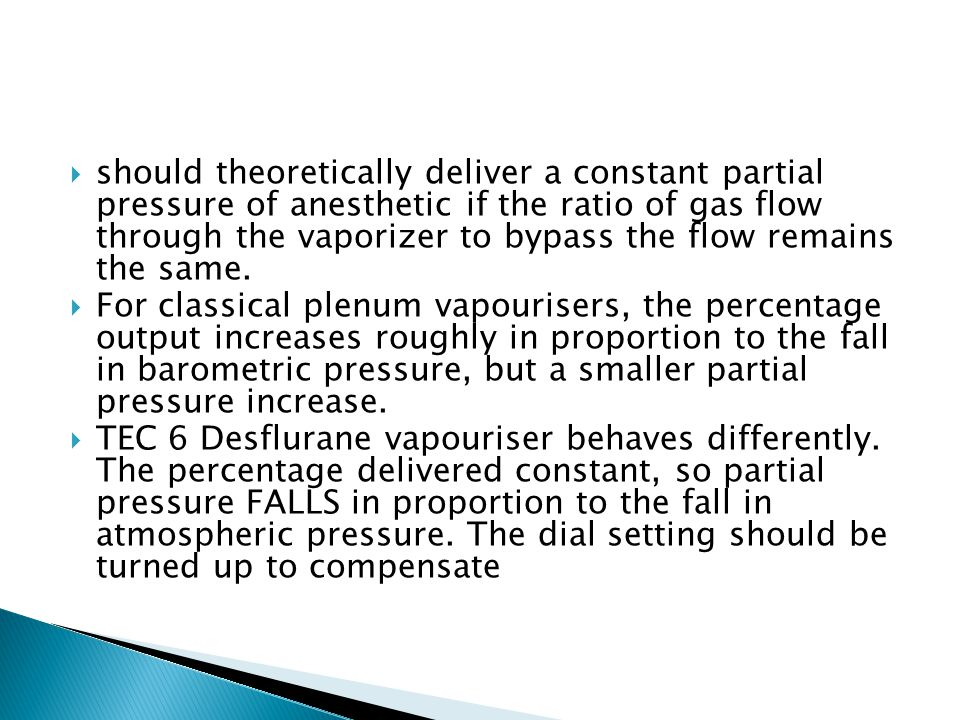  should theoretically deliver a constant partial pressure of anesthetic if the ratio of gas flow through the vaporizer to bypass the flow remains the
