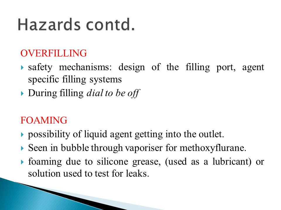 OVERFILLING  safety mechanisms: design of the filling port, agent specific filling systems  During filling dial to be off FOAMING  possibility of l