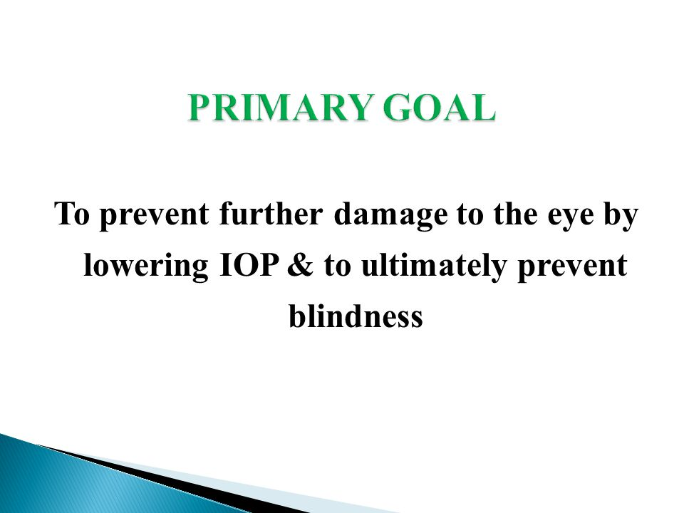To prevent further damage to the eye by lowering IOP & to ultimately prevent blindness