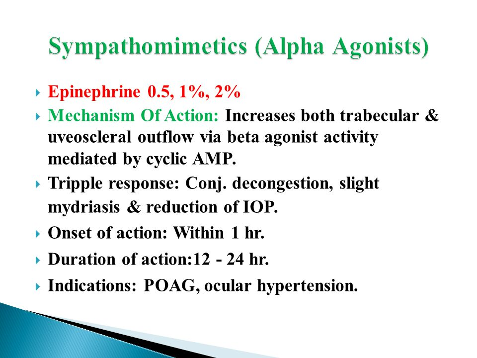  Epinephrine 0.5, 1%, 2%  Mechanism Of Action: Increases both trabecular & uveoscleral outflow via beta agonist activity mediated by cyclic AMP.