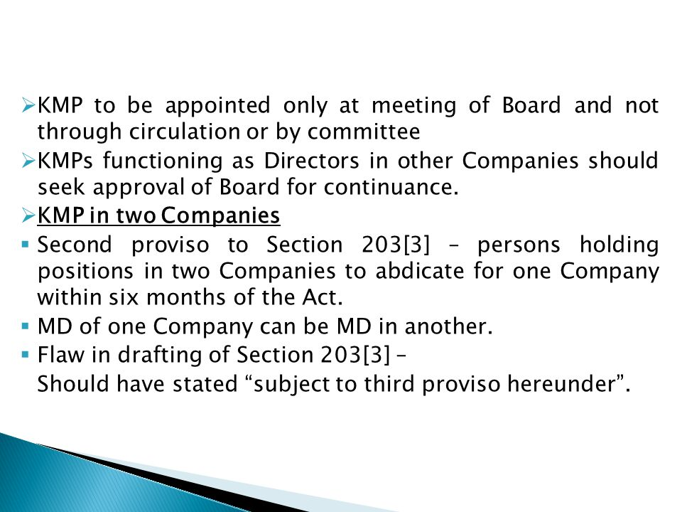 KMP to be appointed only at meeting of Board and not through circulation or by committee  KMPs functioning as Directors in other Companies should seek approval of Board for continuance.