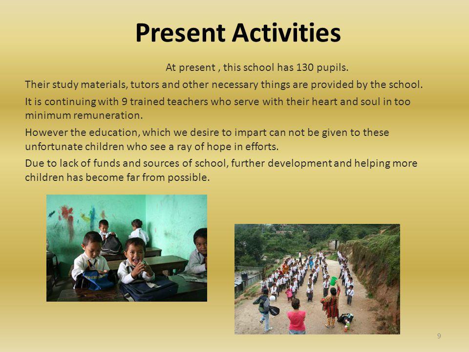 Present Activities At present, this school has 130 pupils.