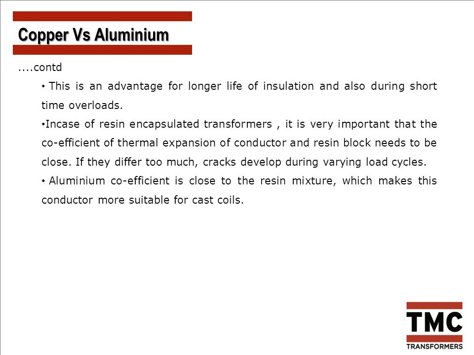 ....contd This is an advantage for longer life of insulation and also during short time overloads. Incase of resin encapsulated transformers, it is ve