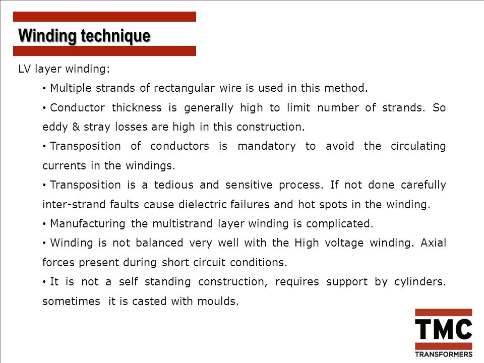 LV layer winding: Multiple strands of rectangular wire is used in this method. Conductor thickness is generally high to limit number of strands. So ed