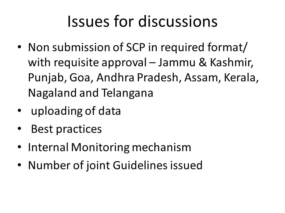 Issues for discussions Non submission of SCP in required format/ with requisite approval – Jammu & Kashmir, Punjab, Goa, Andhra Pradesh, Assam, Kerala