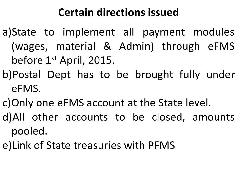Certain directions issued a)State to implement all payment modules (wages, material & Admin) through eFMS before 1 st April, 2015. b)Postal Dept has t