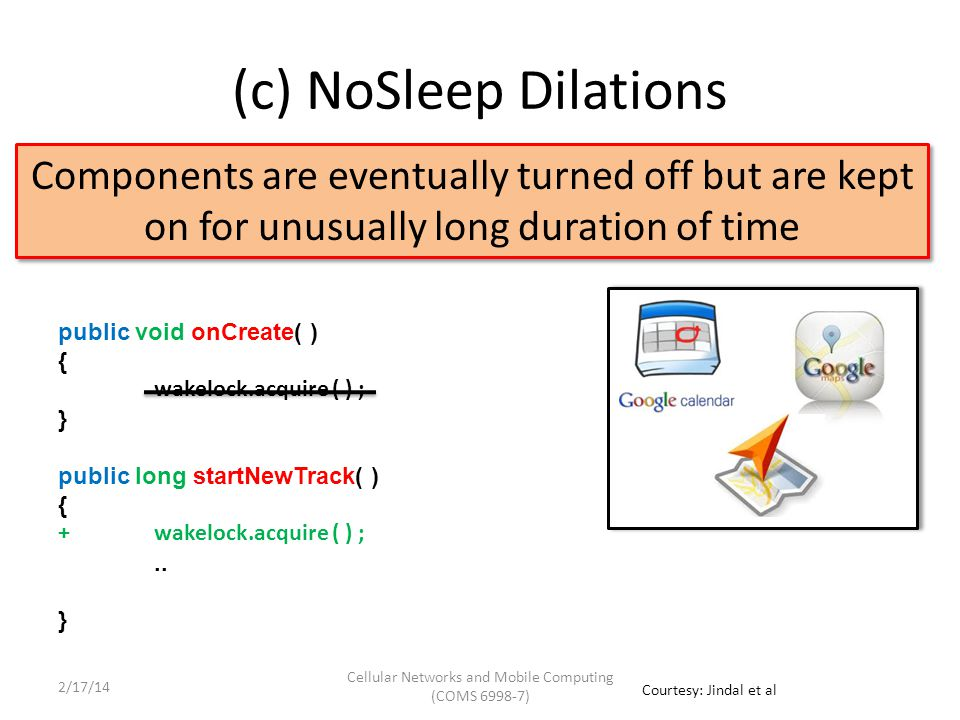 (c) NoSleep Dilations Components are eventually turned off but are kept on for unusually long duration of time public void onCreate( ) { } public long startNewTrack( ) {..