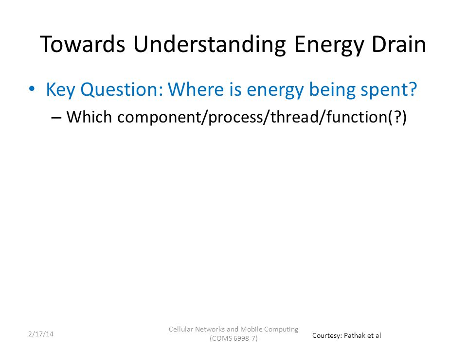 Towards Understanding Energy Drain Key Question: Where is energy being spent.