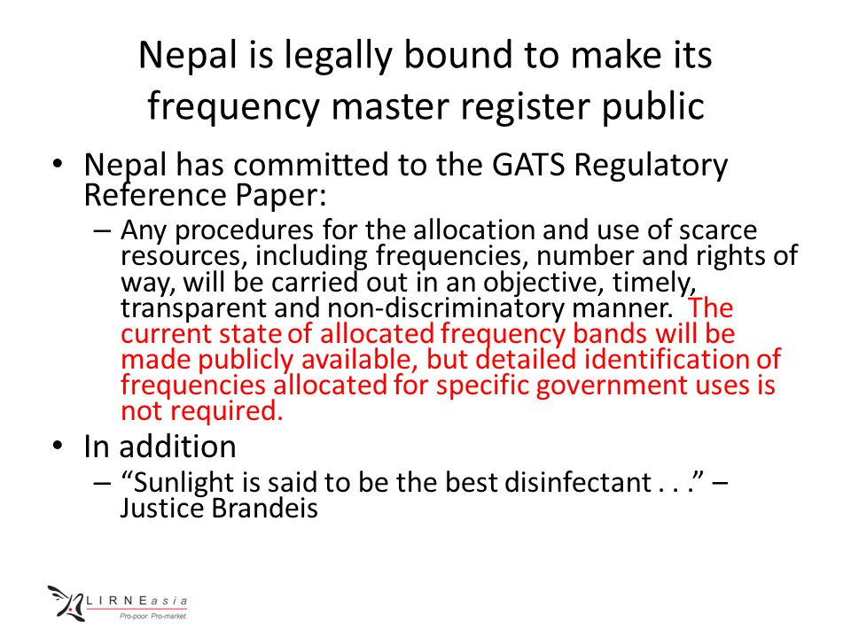 Nepal is legally bound to make its frequency master register public Nepal has committed to the GATS Regulatory Reference Paper: – Any procedures for t