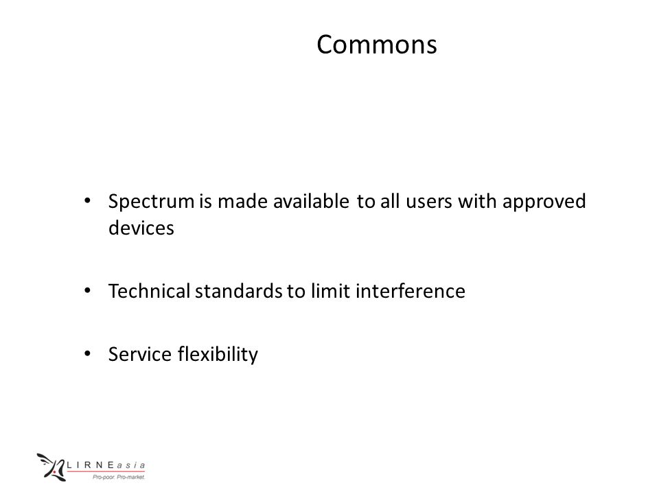 Commons Spectrum is made available to all users with approved devices Technical standards to limit interference Service flexibility