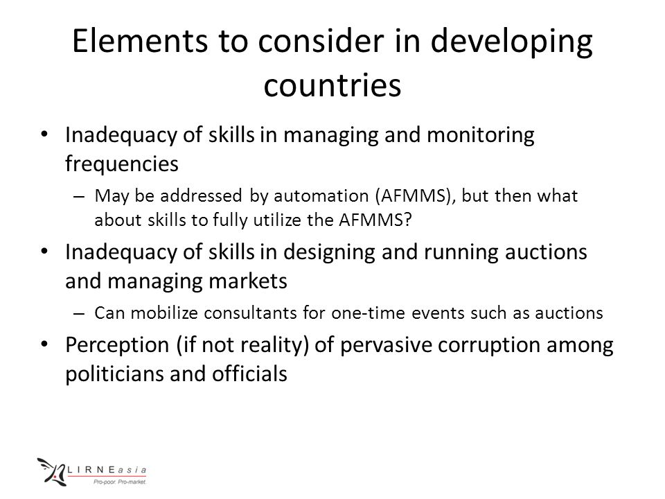 Elements to consider in developing countries Inadequacy of skills in managing and monitoring frequencies – May be addressed by automation (AFMMS), but then what about skills to fully utilize the AFMMS.