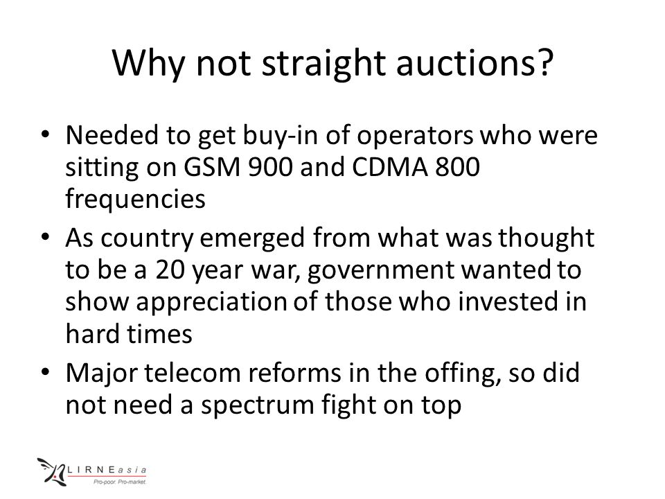 Why not straight auctions? Needed to get buy-in of operators who were sitting on GSM 900 and CDMA 800 frequencies As country emerged from what was tho