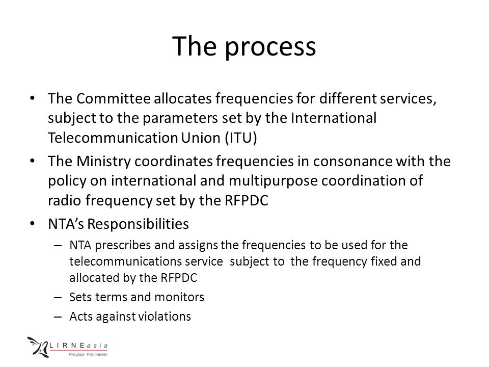 The process The Committee allocates frequencies for different services, subject to the parameters set by the International Telecommunication Union (IT